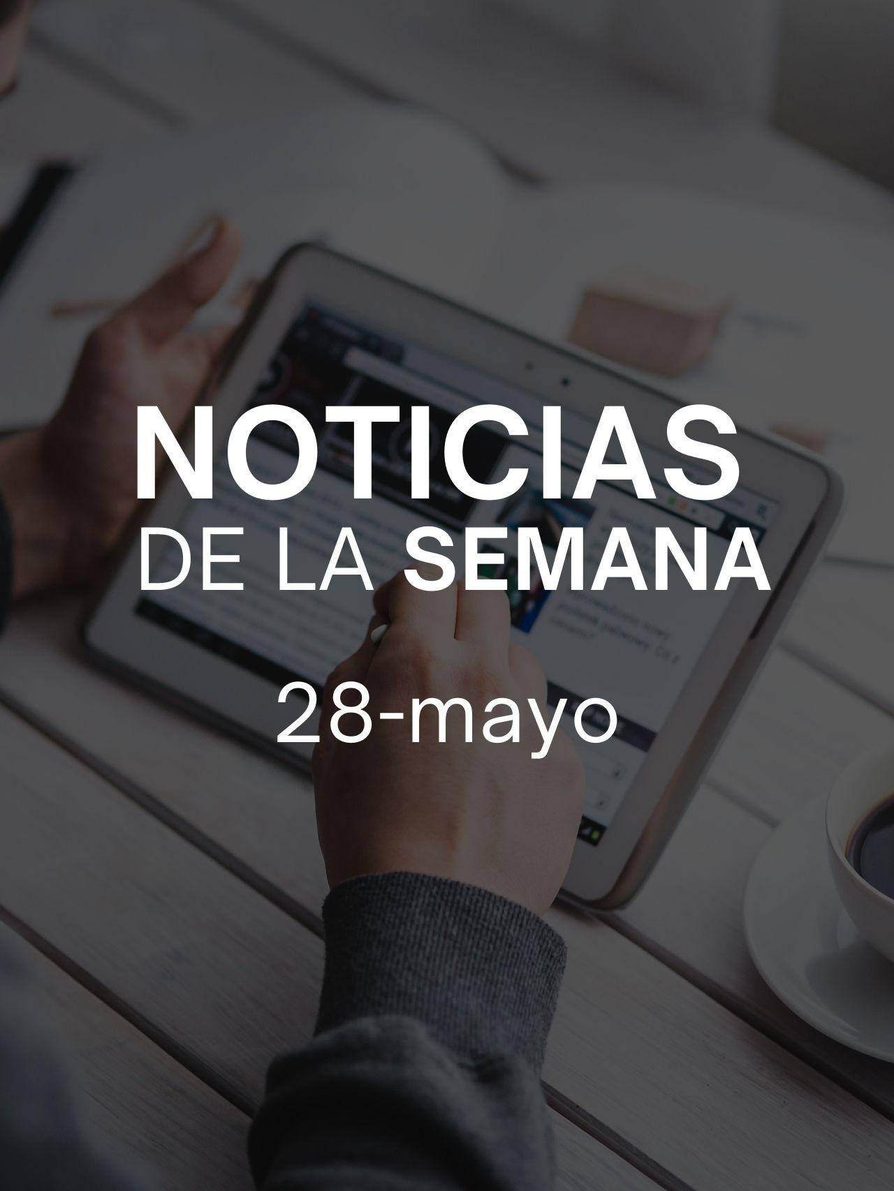 Noticias de la Semana 28 Mayo